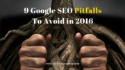 9 Google SEO Pitfalls to Avoid in 2016
